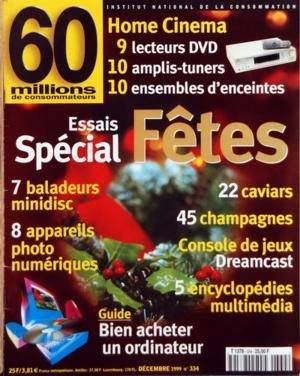 60 MILLIONS DE CONSOMMATEURS [No 334] du 01/12/1999 - ESSAI SPECIAL FETES - 7 BALADEURS MINIDISC - 8 APPAREILS PHOTO NUMERIQUES - 22 CAVIARS - 45 CHAMPAGNES - CONSOLE DE JEUX DREAMCAST - 5 ENCYCLOPEDIES MULTIMEDIA - BIEN ACHETER UN ORDINATEUR - HOME CINEMA - 9 LECTEURS DVD - 10 AMPLIS-TUNERS - 10 ENSEMBLES D'ENCEINTES