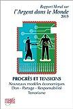 Telecharger Livres Rapport moral sur l argent dans le monde 2015 2016 Progres et tensions Nouveaux modeles d entreprise Don Partage Investissement a impact social Terrorisme (PDF,EPUB,MOBI) gratuits en Francaise