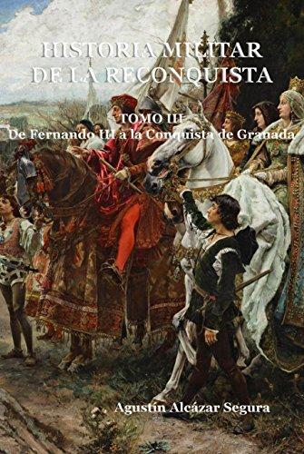 Historia Militar de la Reconquista. Tomo III: De Fernando III a la Conquista de Granada