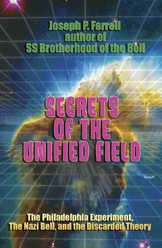 [Secrets of the Unified Field: The Philadelphia Experiment, the Nazi Bell and the Discarded Theory] (By: Joseph P. Farrell) [published: March, 2008]