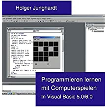 Programmieren lernen mit Computerspielen: In Visual Basic 5.0 / 6.0