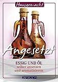 Angesetzt: Essig und Öl selber ansetzen und aromatisieren (Hausgemacht)