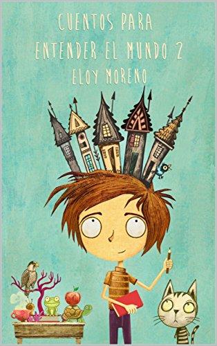 Cuentos para entender el mundo 2 por Eloy Moreno