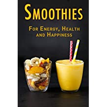 Smoothies: For Energy, Health and Happiness (English Edition)