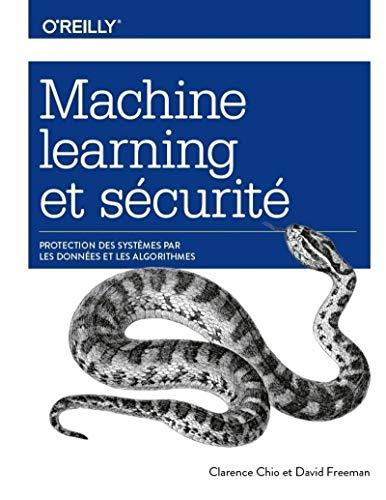 Machine Learning et sécurité - Protéger les systèmes avec des données et des algorithmes par  Clarence CHIO, David FREEMAN