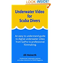 Underwater Video for Scuba Divers: An easy to understand guide to digital underwater video from GoPro to professional filmmaking.