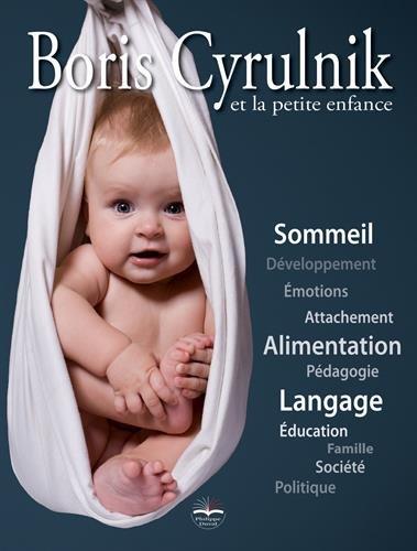 Boris Cyrulnik et la petite enfance: avec dvd-rom inclus.