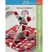 BY Godbold, Georgie ( Author ) [ SUGAR CHRISTMAS DECORATIONS (TWENTY TO MAKE) ] Nov-2014 [ Paperback ]