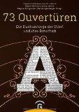73 Ouvert�ren: Die Buchanf�nge der Bibel und ihre Botschaft