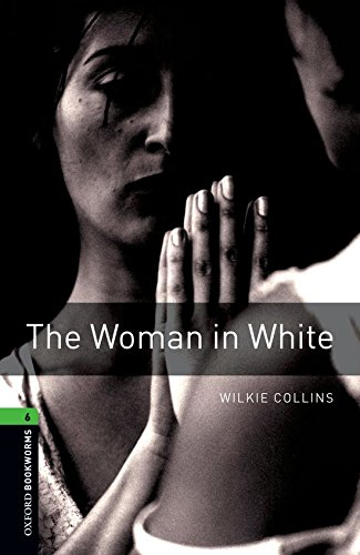 Oxford Bookworms Library: Oxford Bookworms 6. The Woman in White: 2500 Headwords