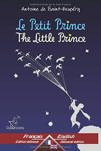 Le Petit Prince - The Little Prince: Bilingue avec le texte parallèle - Bilingual parallel text: Français - Anglais / French - English