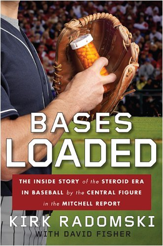 Bases Loaded: The Inside Story of the Steroid Era in Baseball by the Central Figure in the Mitchell Report by Kirk Radomski (27-Jan-2009) Hardcover