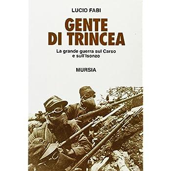 Gente Di Trincea. La Grande Guerra Sul Carso E Sull'isonzo