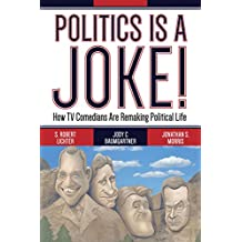 Politics Is a Joke!: How TV Comedians Are Remaking Political Life (English Edition)