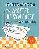 Telecharger Livres 100 petites astuces pour arreter de s en faire (PDF,EPUB,MOBI) gratuits en Francaise