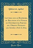 Lettres Sur Le Bosphore, Ou Relation D'Un Voyage En Diff'rentes Parties de L'Orient Pendant Les Ann'es 1816 a 1819 (Classic Reprint)