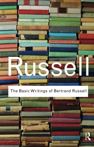 The Basic Writings of Bertrand Russell: Volume 23 (Routledge Classics)