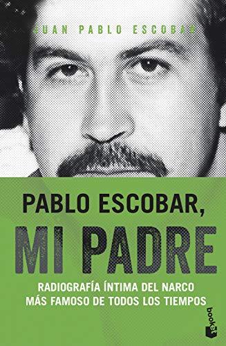 Pablo Escobar, mi padre: Radiografía íntima del narco más famoso de todos los tiempos (Divulgación) por Juan Pablo Escobar