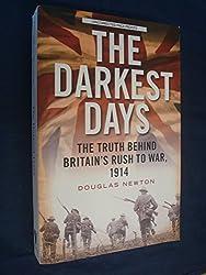 The Darkest Days The Truth Behind Britain's Rush to War 1914