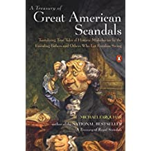 A Treasury of Great American Scandals: Tantalizing True Tales of Historic Misbehavior by the Founding Fathers and Others Who Let Freedom Swing (Michael Farquhar Treasury)