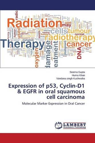 Expression of p53, Cyclin-D1 & EGFR in oral squamous cell carcinoma: Molecular Marker Expression in Oral Cancer