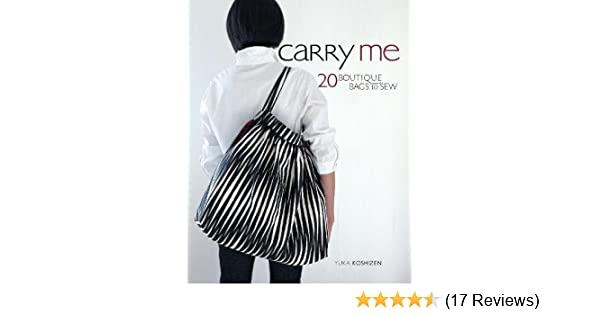 Carry Me: 20 Boutique Bags to Sew [With Pattern(s)]: Amazon.de: Yuka ...
