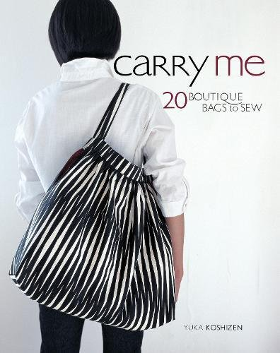 Carry Me: 20 Boutique Bags to Sew [With Pattern(s)] (Tasche Inc)