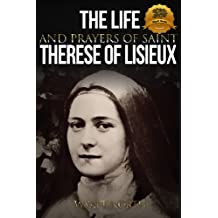 The Life and Prayers of Saint Therese of Lisieux