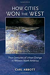 How Cities Won the West: Four Centuries of Urban Change in Western North America (Histories of the American Frontier (Paperback))