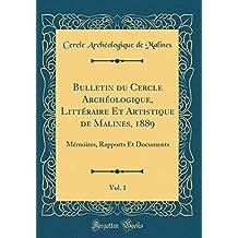 Bulletin Du Cercle Archéologique, Littéraire Et Artistique de Malines, 1889, Vol. 1: Mémoires, Rapports Et Documents (Classic Reprint)