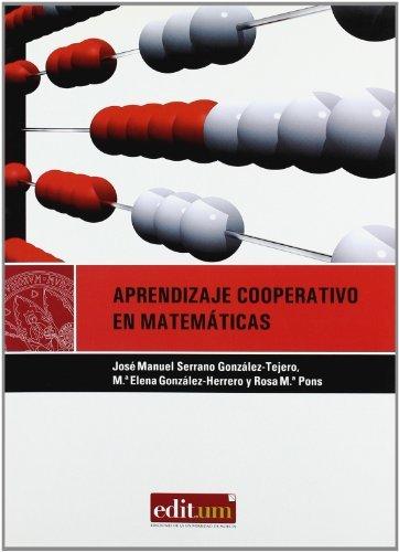 Aprendizaje cooperativo en matematicas/ Cooperative Learning in Mathematics: Diseno de actividades en educacion infantil, primaria y secundaria/ ... and Secondary Education (Editum Aprender) by Jose Manuel Serrano Gozalez-tejero (2008-05-30)