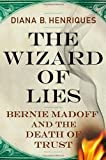 The Wizard of Lies by Diana B. Henriques (2011-04-26)