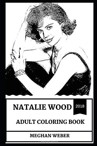 Natalie Wood Adult Coloring Book: Multiple Academy Award Nominee and Golden Globe Award Winner, Famous Child Actor and Hollywood Icon Inspired Adult Coloring Book (Natalie Wood Books) por Meghan Weber