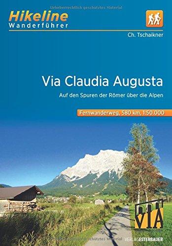 Fernwanderweg Via Claudia Augusta: Auf den Spuren der Römer über die Alpen 580 km (Hikeline /Wanderführer)