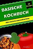 Basische Rezepte Buch: Basische Ernährung für Anfänger. Basisches Kochbuch inkl. über 50 basische Rezepte für Einsteiger!: inkl. Basische Lebensmittel Liste