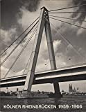 Kölner Rheinbrücken 1959 - 1966. Zur Einweihung und Verkehrsübergabe der Zoobrücke am 22.November 1966. Hrsg. von der Stadt Köln. Köln, Severinsbrücke 1959, Zoobrücke 1966. - Stadt Köln (Hrsg.)