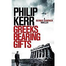 Greeks Bearing Gifts: Bernie Gunther Thriller 13 (Bernie Gunther 13)