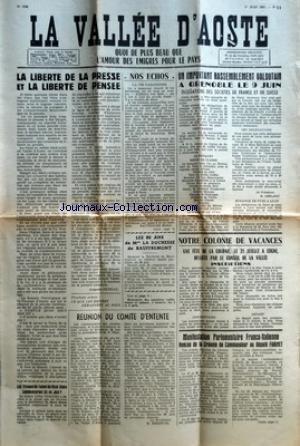 VALLEE D'AOSTE (LA) [No 1240] du 01/06/1957 - LA LIBERTE DE LA PRESSE ET LA LIBERTE DE PENSEE PAR AUGUSTE PETIGAT - LES TRAVAUX DU TUNNEL DU MONT-BLANC COMMENCERONT-ILS EN JUIN - NOS ECHOS - LA VIE PARISIENNE PAR BATTENDIER MICHEL - LES 80 ANS DE MME LA DUCHESSE DE BAUFFREMONT - REUNION DU COMITE D'ENTENTE PAR R BESENVAL - UN IMPORTANT RASSEMBLEMENT VALDOTAIN A GRENOBLE LE 9 JUIN - NOTRE COLONIE DE VACANCES - MANIFESTATION PARLEMENTAIRE FRANCO-ITALIENNE - REMISE DE LA CRAVATE DE COMMANDEUR AU D par Collectif