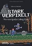 STARK VERPIXELT: Was vom Spiel(en) übrig blieb (Computerarchäologie)