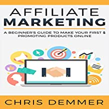 Affiliate Marketing: A Beginner's Guide to Make Your First $ Promoting Products Online