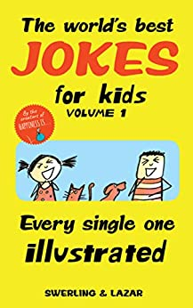 The World's Best Jokes for Kids Volume 1: Every Single One Illustrated (English Edition) par [Swerling, Lisa, Lazar, Ralph]