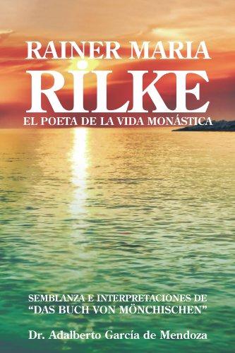 Rainer Maria Rilke: El Poeta de La Vida Mon Stica