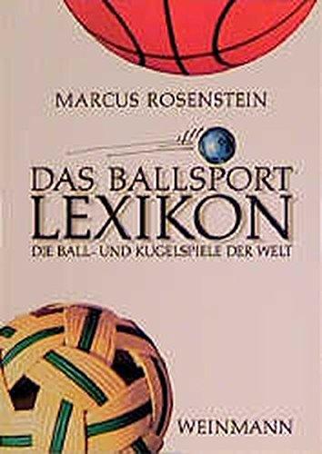 Das Ballsport Lexikon: Die Ball- und Kugelspiele der Welt