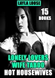 SEX: LONELY LOVERS - 15 HOT GIRLS WANTING ALPHA MEN, WIFE TABOO STORIES, CHEATING HOUSEWIFE EROTICA BOOKS, NAUGHTY THREESOME SHORT STORIES (English Edition)