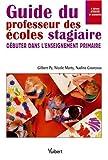 Guide du professeur des écoles stagiaire : Débuter dans l'enseignement primaire
