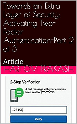 Towards an Extra Layer of Security: Activating Two-Factor Authentication-Part 2 of 3: Article (English Edition)