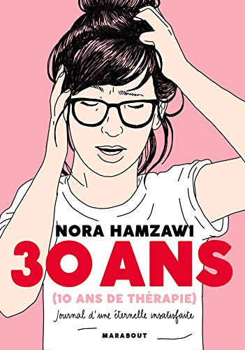 30 ans (10 ans de thérapie): Journal d'une éternelle insatisfaite par Nora Hamzawi