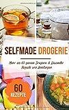 Selfmade Drogerie: Mehr als 60 geniale Drogerie & Hausmittel Rezepte und Anleitungen - Selber machen statt kaufen!