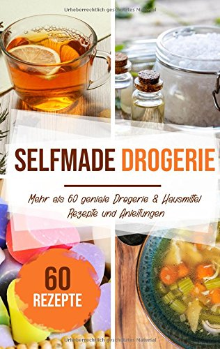 Selfmade Drogerie: Mehr als 60 geniale Drogerie &...