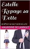 Telecharger Livres Estelle Repaye sa Dette Prostitution Hommes Dominants Femme Soumise Humiliations en offrant sa soumission sexuelle (PDF,EPUB,MOBI) gratuits en Francaise